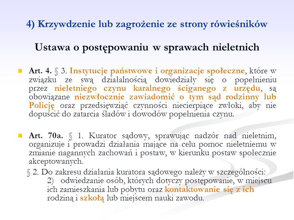 4) Krzywdzenie lub zagrożenie ze strony rówieśników Ustawa o postępowaniu w sprawach nieletnich Art. 4. § 3. Instytucje państwowe i organizacje społec