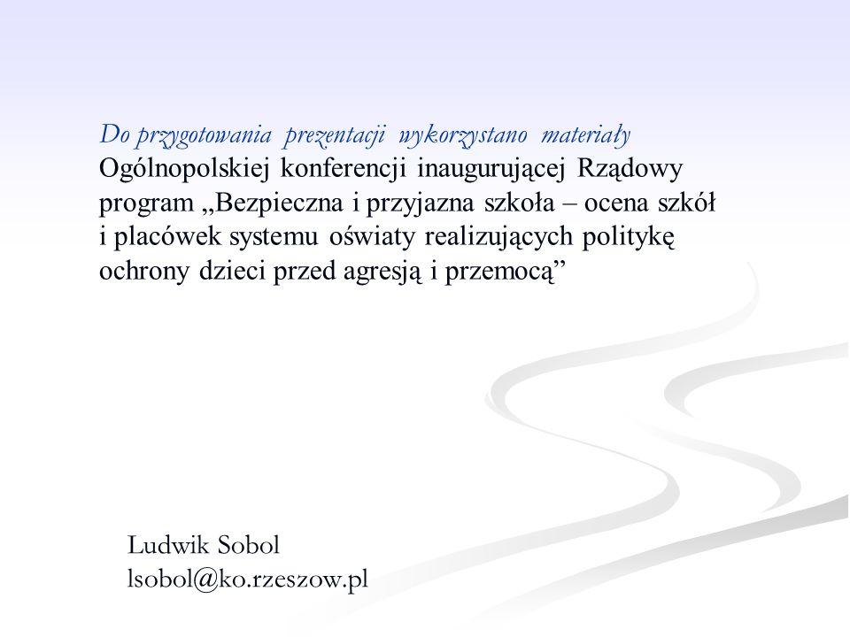 """Ludwik Sobol lsobol@ko.rzeszow.pl Do przygotowania prezentacji wykorzystano materiały Ogólnopolskiej konferencji inaugurującej Rządowy program """"Bezpie"""