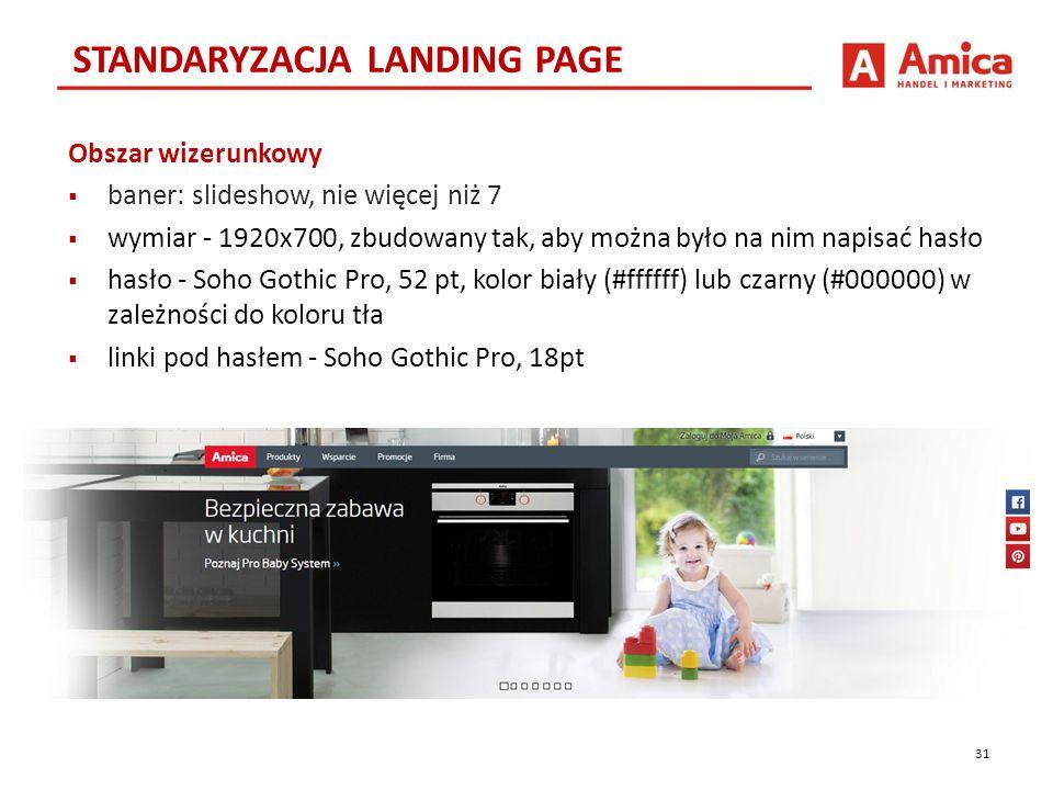 Obszar wizerunkowy  baner: slideshow, nie więcej niż 7  wymiar - 1920x700, zbudowany tak, aby można było na nim napisać hasło  hasło - Soho Gothic Pro, 52 pt, kolor biały (#ffffff) lub czarny (#000000) w zależności do koloru tła  linki pod hasłem - Soho Gothic Pro, 18pt 31 STANDARYZACJA LANDING PAGE