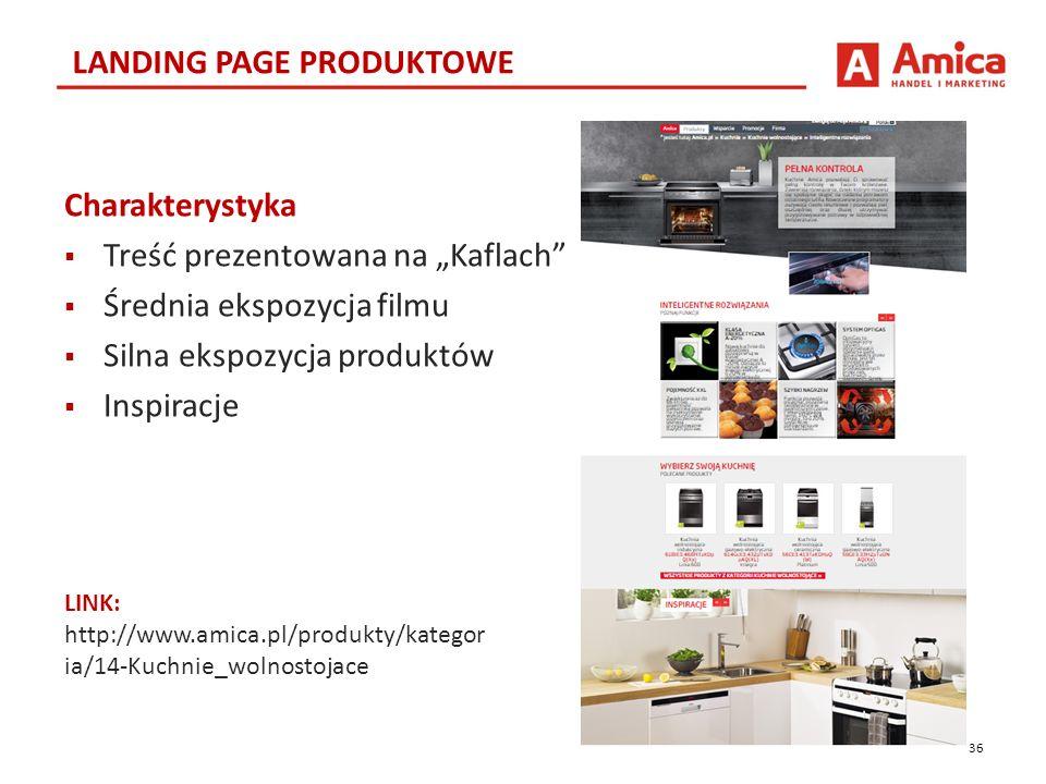 """36 LANDING PAGE PRODUKTOWE LINK: http://www.amica.pl/produkty/kategor ia/14-Kuchnie_wolnostojace Charakterystyka  Treść prezentowana na """"Kaflach  Średnia ekspozycja filmu  Silna ekspozycja produktów  Inspiracje"""