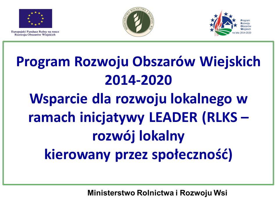 Program Rozwoju Obszarów Wiejskich 2014-2020 Wsparcie dla rozwoju lokalnego w ramach inicjatywy LEADER (RLKS – rozwój lokalny kierowany przez społeczn