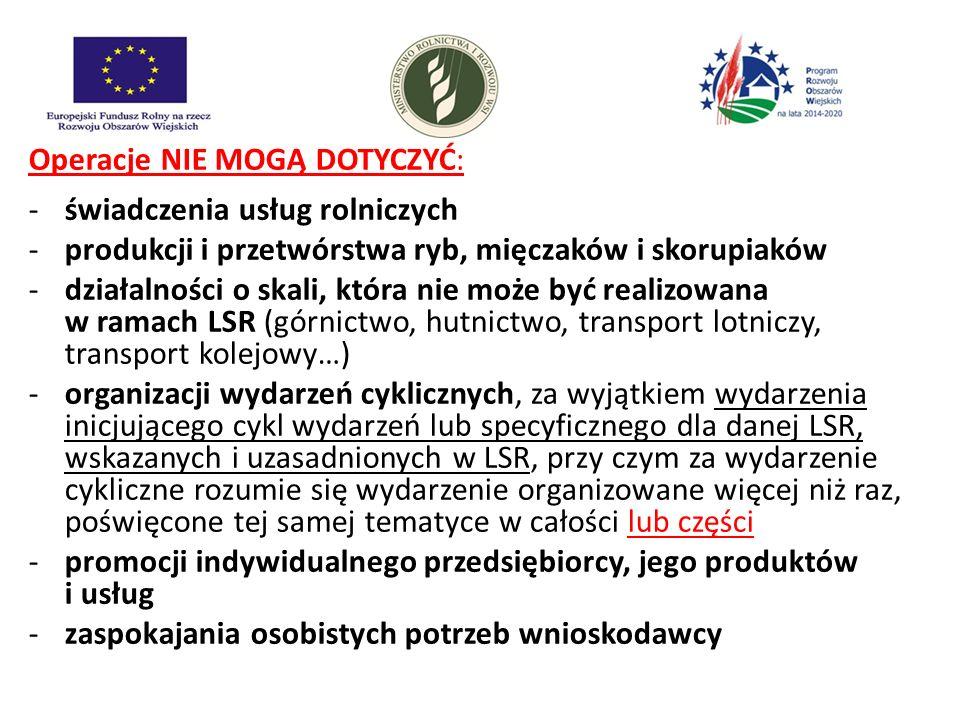 Operacje NIE MOGĄ DOTYCZYĆ: -świadczenia usług rolniczych -produkcji i przetwórstwa ryb, mięczaków i skorupiaków -działalności o skali, która nie może