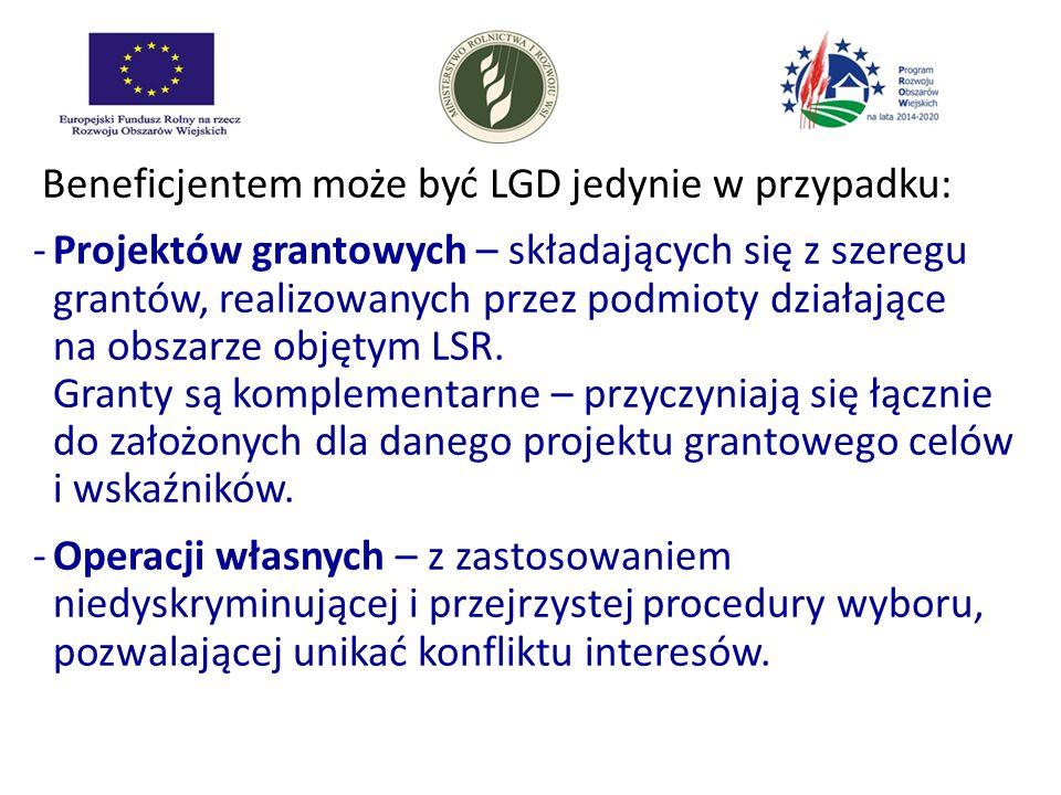 Beneficjentem może być LGD jedynie w przypadku: -Projektów grantowych – składających się z szeregu grantów, realizowanych przez podmioty działające na