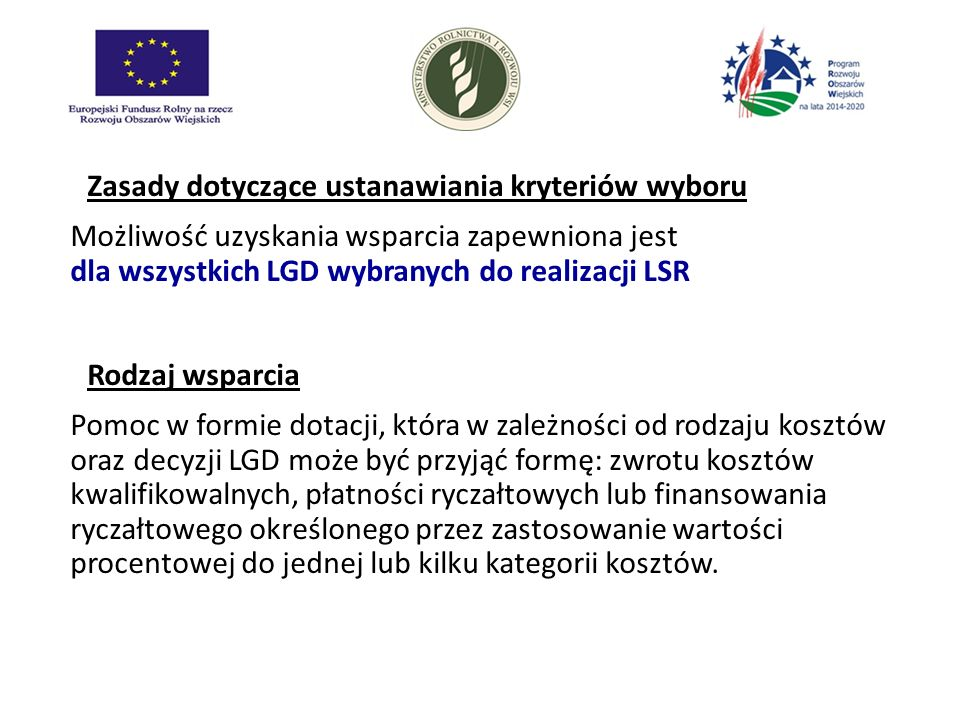 Zasady dotyczące ustanawiania kryteriów wyboru Możliwość uzyskania wsparcia zapewniona jest dla wszystkich LGD wybranych do realizacji LSR Rodzaj wspa