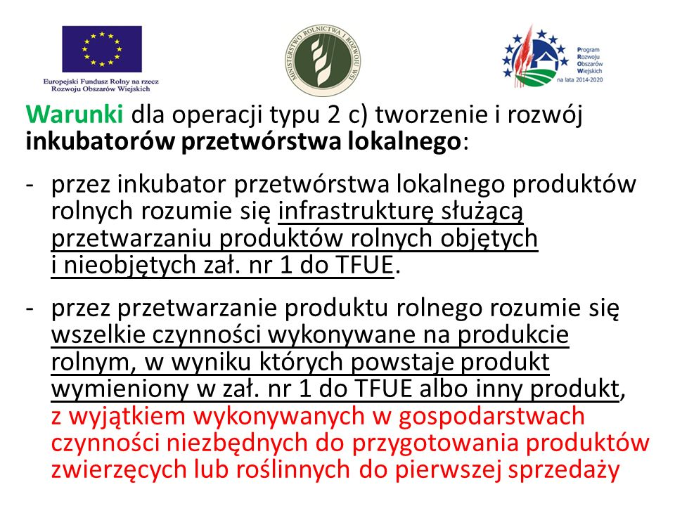 Warunki dla operacji typu 2 c) tworzenie i rozwój inkubatorów przetwórstwa lokalnego: -przez inkubator przetwórstwa lokalnego produktów rolnych rozumi