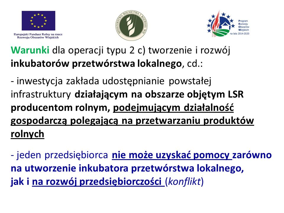 Warunki dla operacji typu 2 c) tworzenie i rozwój inkubatorów przetwórstwa lokalnego, cd.: - inwestycja zakłada udostępnianie powstałej infrastruktury