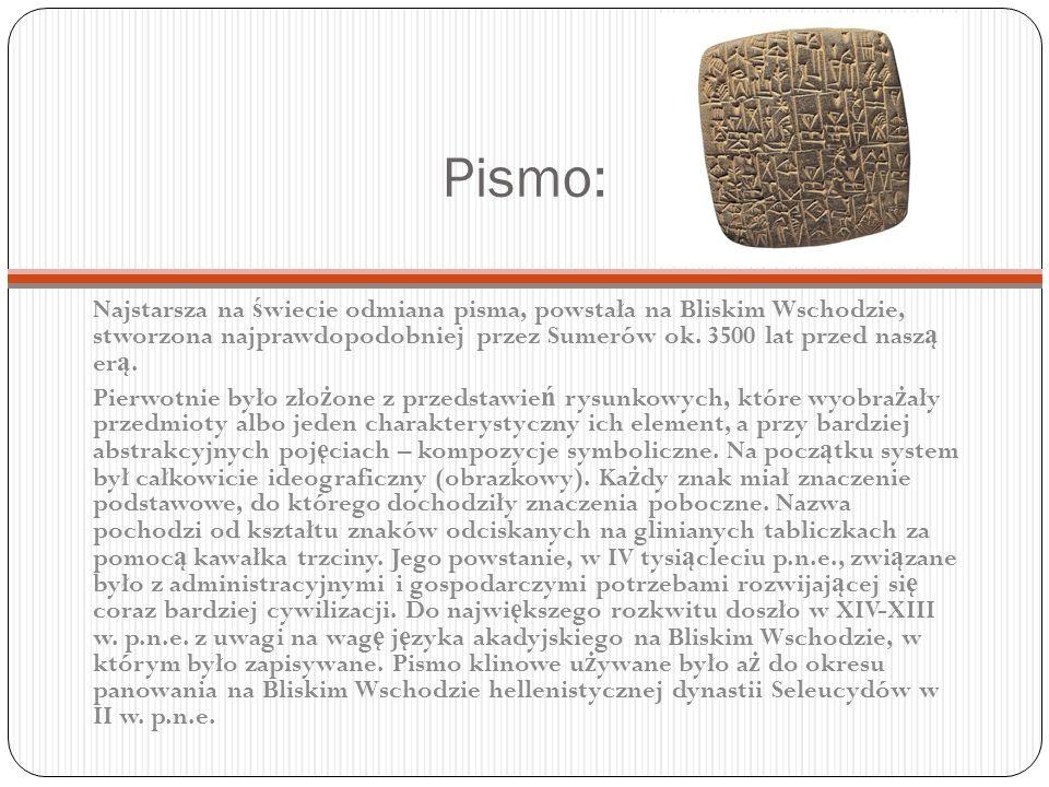 Pismo: Najstarsza na ś wiecie odmiana pisma, powstała na Bliskim Wschodzie, stworzona najprawdopodobniej przez Sumerów ok. 3500 lat przed nasz ą er ą.