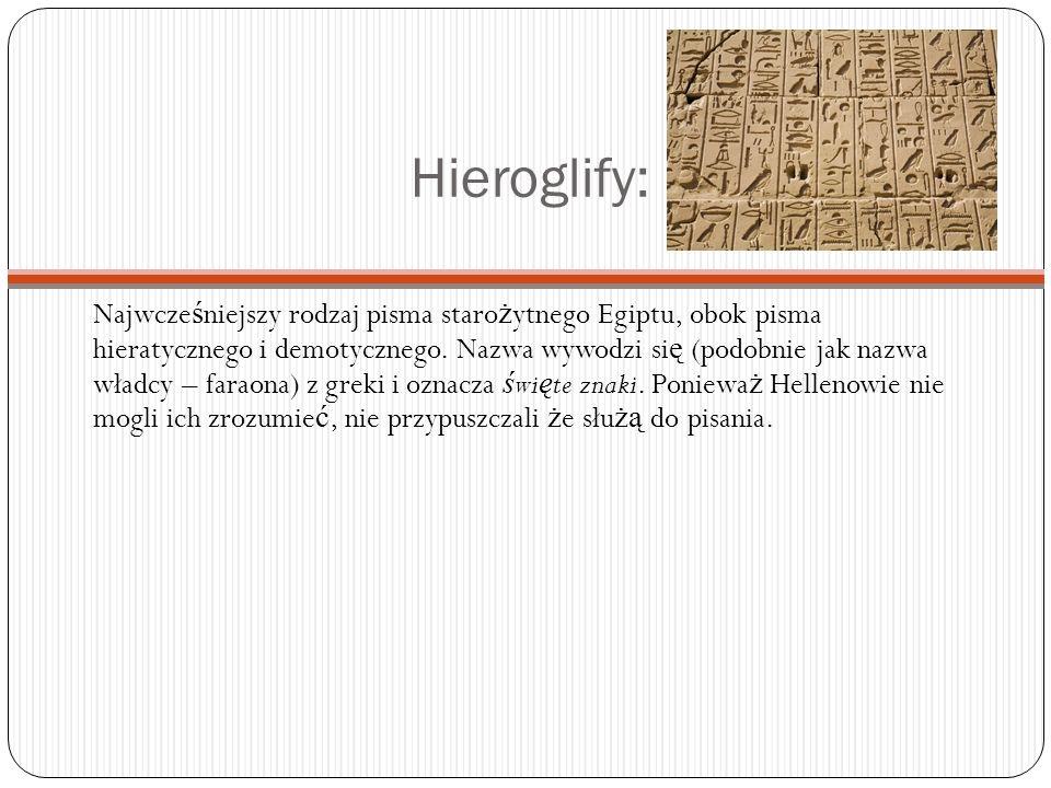 Hieroglify: Najwcze ś niejszy rodzaj pisma staro ż ytnego Egiptu, obok pisma hieratycznego i demotycznego. Nazwa wywodzi si ę (podobnie jak nazwa wład