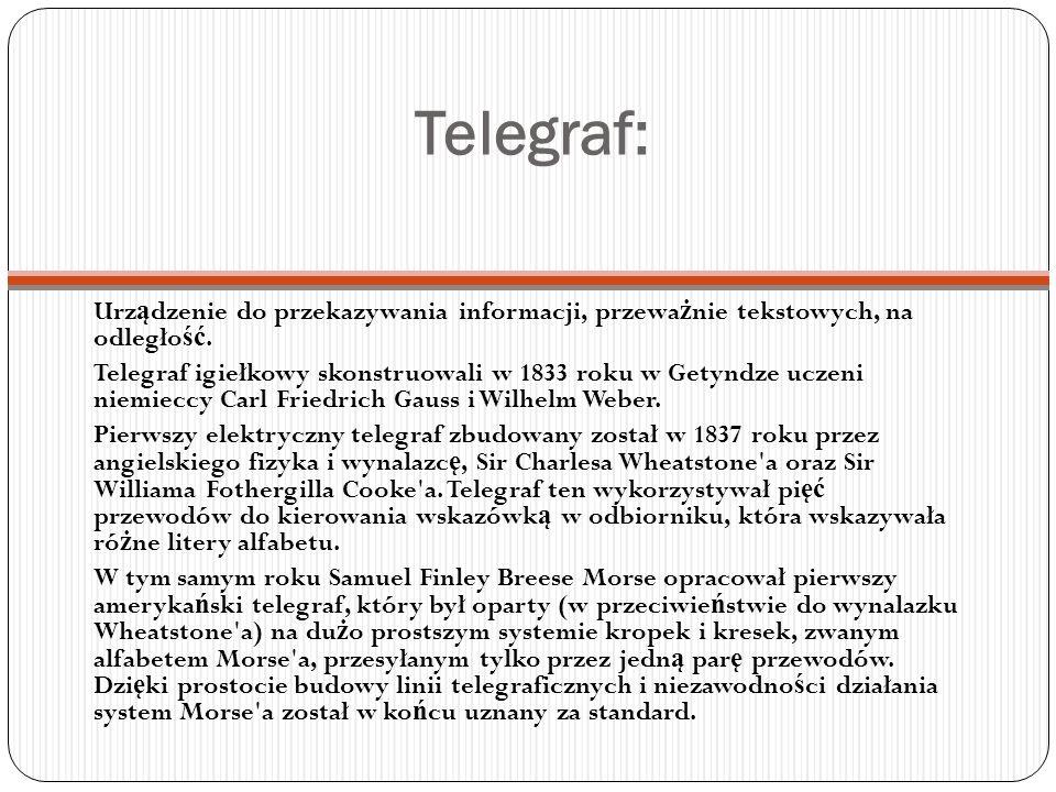 Telegraf: Urz ą dzenie do przekazywania informacji, przewa ż nie tekstowych, na odległo ść. Telegraf igiełkowy skonstruowali w 1833 roku w Getyndze uc
