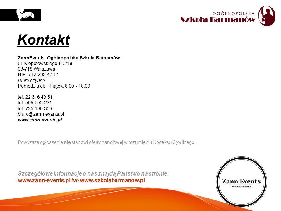Kontakt ZannEvents Ogólnopolska Szkoła Barmanów ul. Kłopotowskiego 11/218 03-718 Warszawa NIP: 712-293-47-01 Biuro czynne: Poniedziałek – Piątek: 8.00