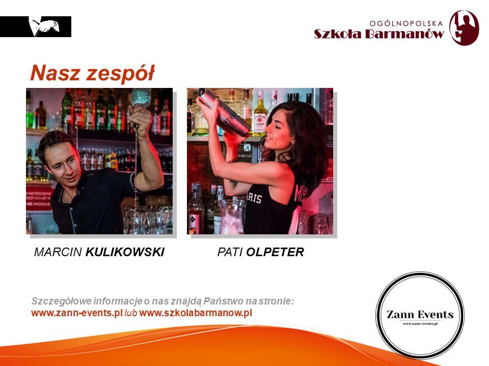 Nasz zespół Szczegółowe informacje o nas znajdą Państwo na stronie: www.zann-events.pl lub www.szkolabarmanow.pl MARCIN KULIKOWSKI PATI OLPETER