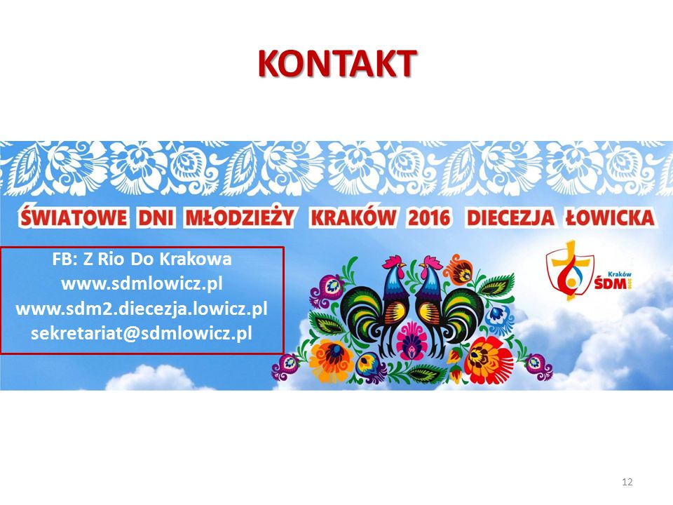 KONTAKT 12 FB: Z Rio Do Krakowa www.sdmlowicz.pl www.sdm2.diecezja.lowicz.pl sekretariat@sdmlowicz.pl