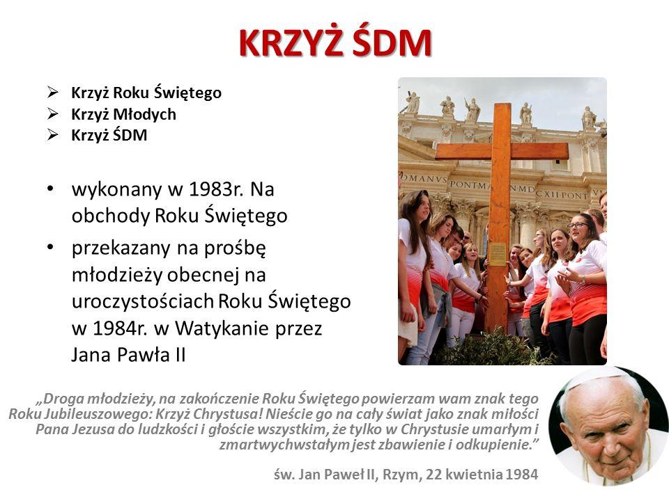 KRZYŻ ŚDM  Krzyż Roku Świętego  Krzyż Młodych  Krzyż ŚDM wykonany w 1983r. Na obchody Roku Świętego przekazany na prośbę młodzieży obecnej na urocz