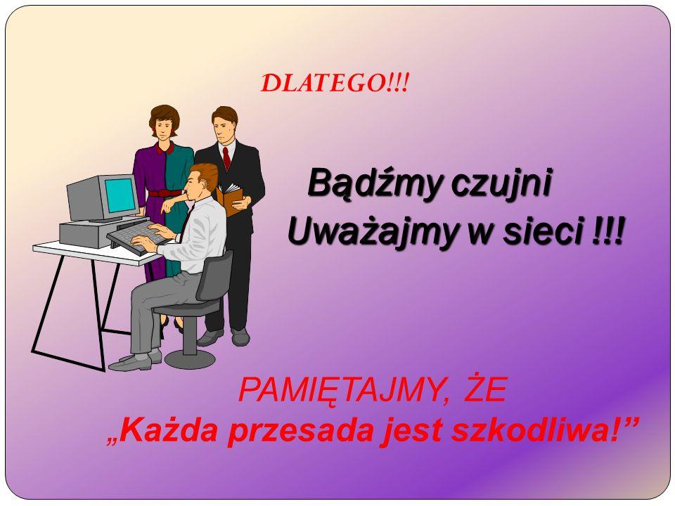 """Bądźmy czujni Uważajmy w sieci !!! Bądźmy czujni Uważajmy w sieci !!! PAMIĘTAJMY, ŻE """"Każda przesada jest szkodliwa!"""" DLATEGO!!!"""