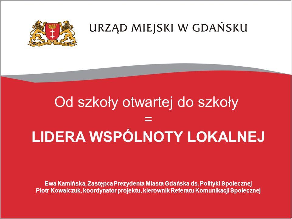 Od szkoły otwartej do szkoły = LIDERA WSPÓLNOTY LOKALNEJ Ewa Kamińska, Zastępca Prezydenta Miasta Gdańska ds.