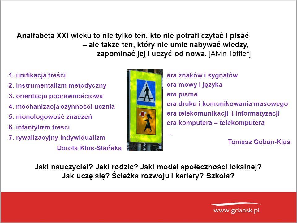 Analfabeta XXI wieku to nie tylko ten, kto nie potrafi czytać i pisać – ale także ten, który nie umie nabywać wiedzy, zapominać jej i uczyć od nowa.