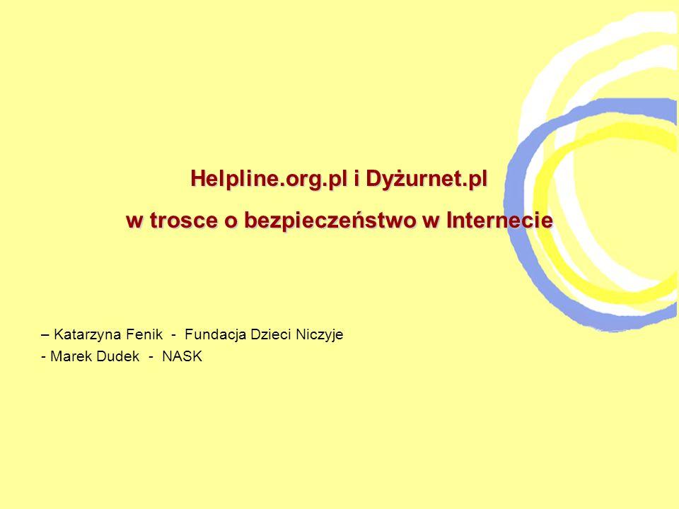 Helpline.org.pl i Dyżurnet.pl w trosce o bezpieczeństwo w Internecie – Katarzyna Fenik - Fundacja Dzieci Niczyje - Marek Dudek - NASK