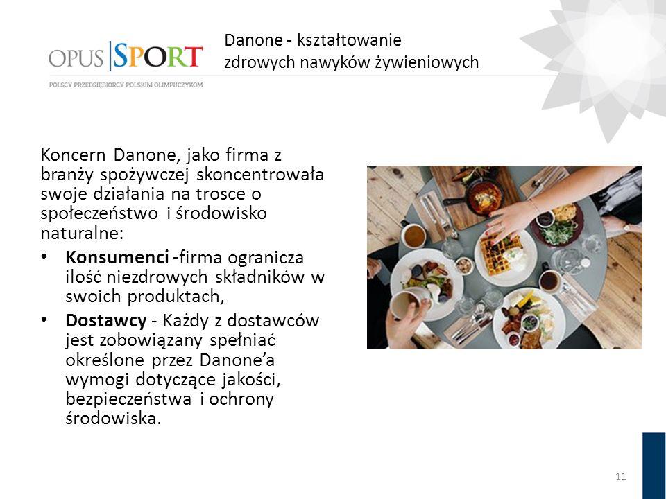 Danone - kształtowanie zdrowych nawyków żywieniowych Koncern Danone, jako firma z branży spożywczej skoncentrowała swoje działania na trosce o społecz