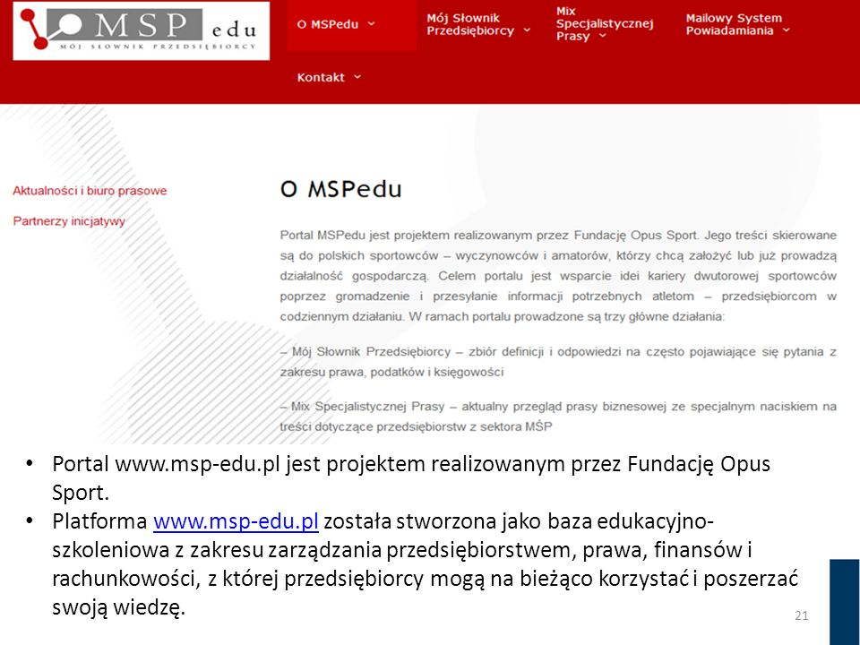 21 Portal www.msp-edu.pl jest projektem realizowanym przez Fundację Opus Sport. Platforma www.msp-edu.pl została stworzona jako baza edukacyjno- szkol