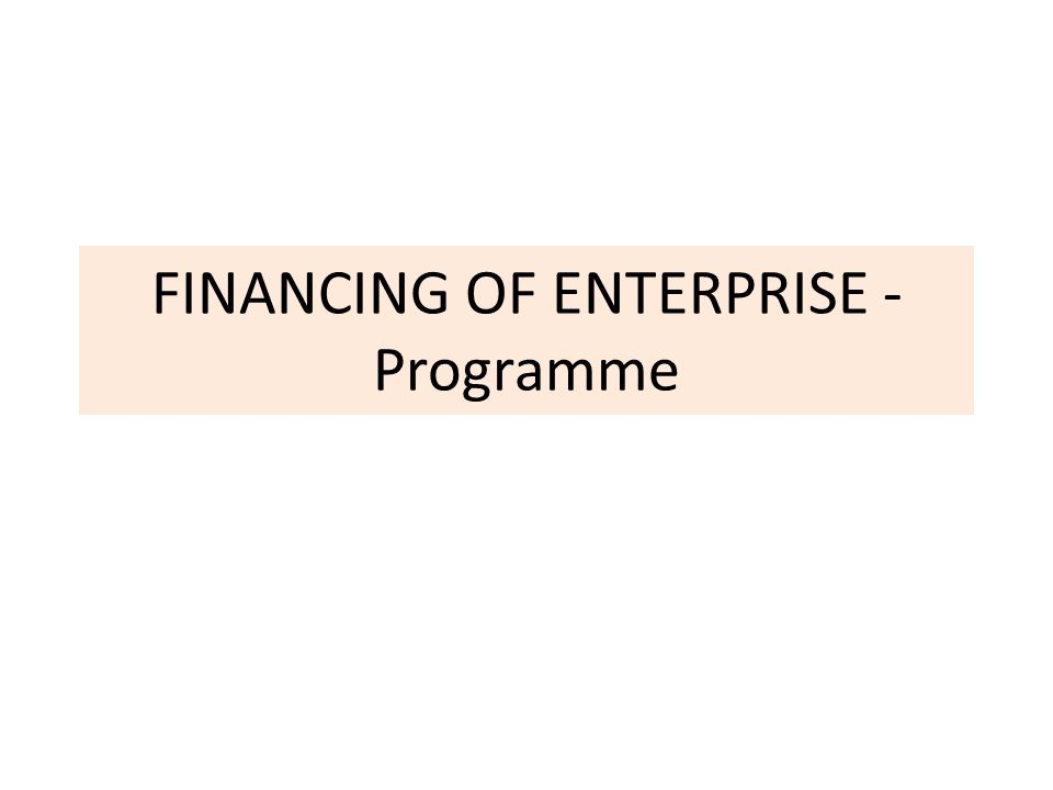FINANCING OF ENTERPRISE - Programme