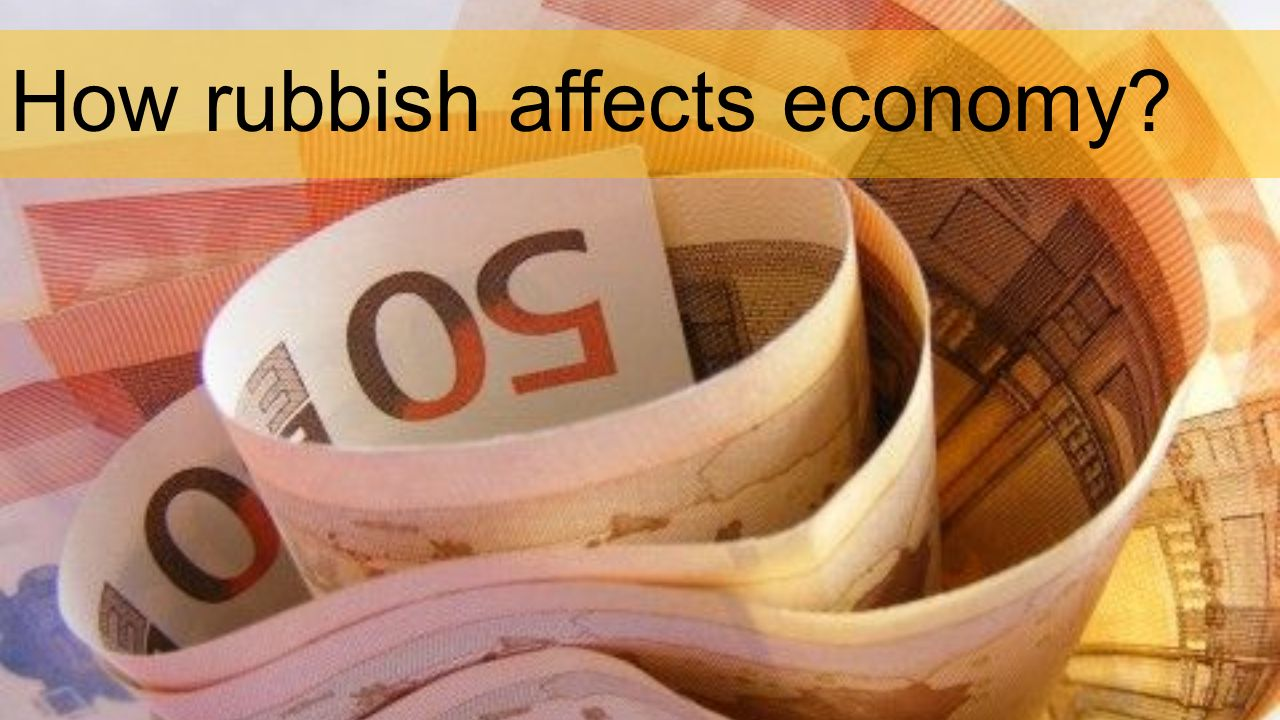 How rubbish affects economy