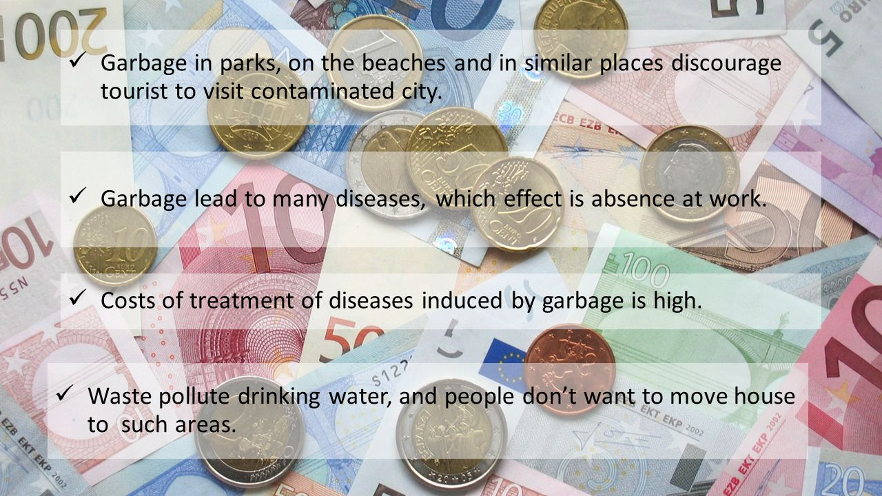 Garbage in parks, on the beaches and in similar places discourage tourist to visit contaminated city.