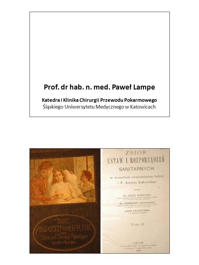 Prof. dr hab. n. med. Paweł Lampe Katedra i Klinika Chirurgii Przewodu Pokarmowego Śląskiego Uniwersytetu Medycznego w Katowicach