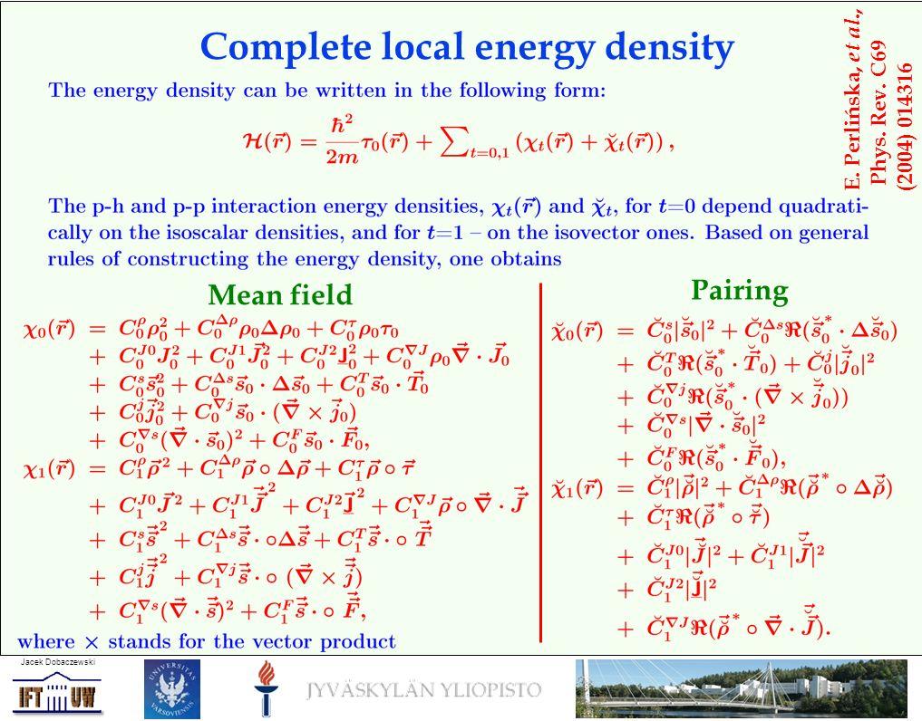Jacek Dobaczewski Complete local energy density Mean field Pairing E.