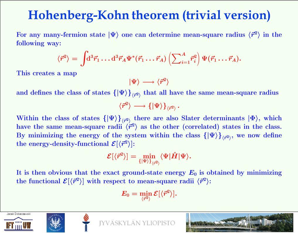 Jacek Dobaczewski Hohenberg-Kohn theorem (trivial version)