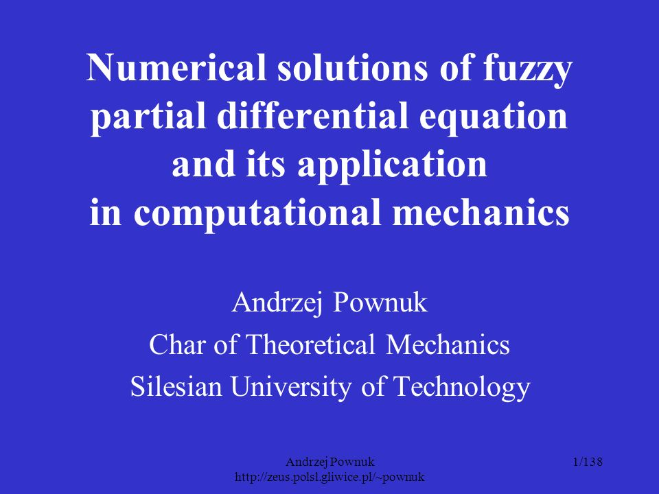 Andrzej Pownuk http://zeus.polsl.gliwice.pl/~pownuk 42/138 Numerical methods of solution of partial differential equations - finite element method (FEM) - boundary element method (BEM) - finite difference method (FDM) 1) Boundary value problem.