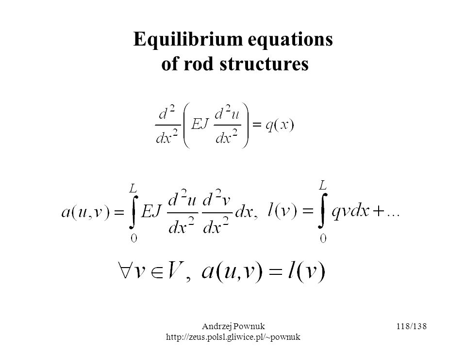 Andrzej Pownuk http://zeus.polsl.gliwice.pl/~pownuk 118/138 Equilibrium equations of rod structures
