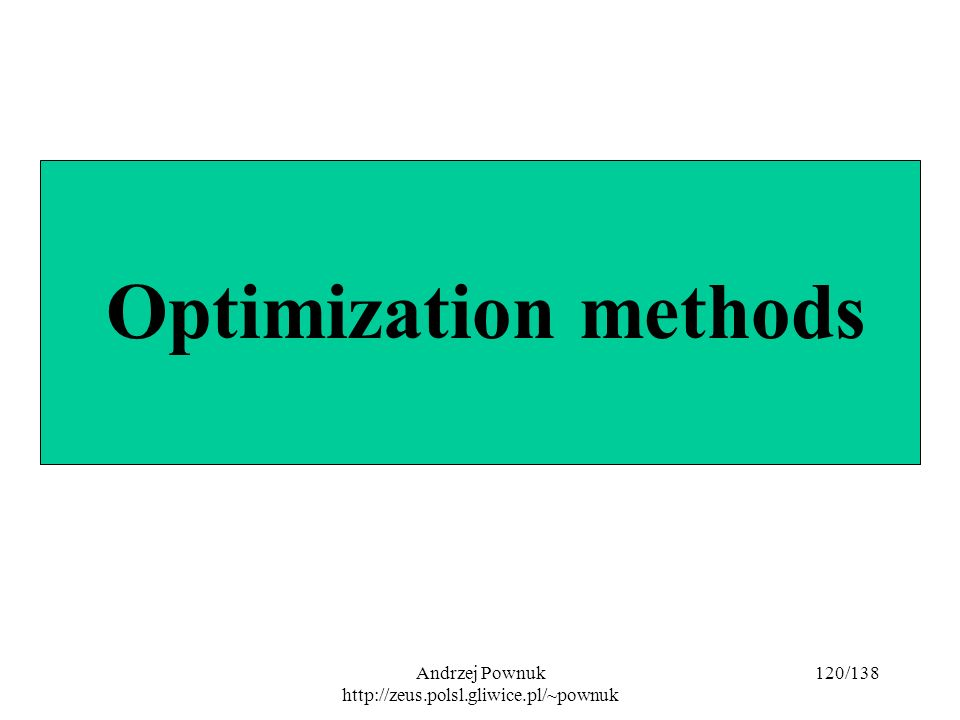 Andrzej Pownuk http://zeus.polsl.gliwice.pl/~pownuk 120/138 Optimization methods