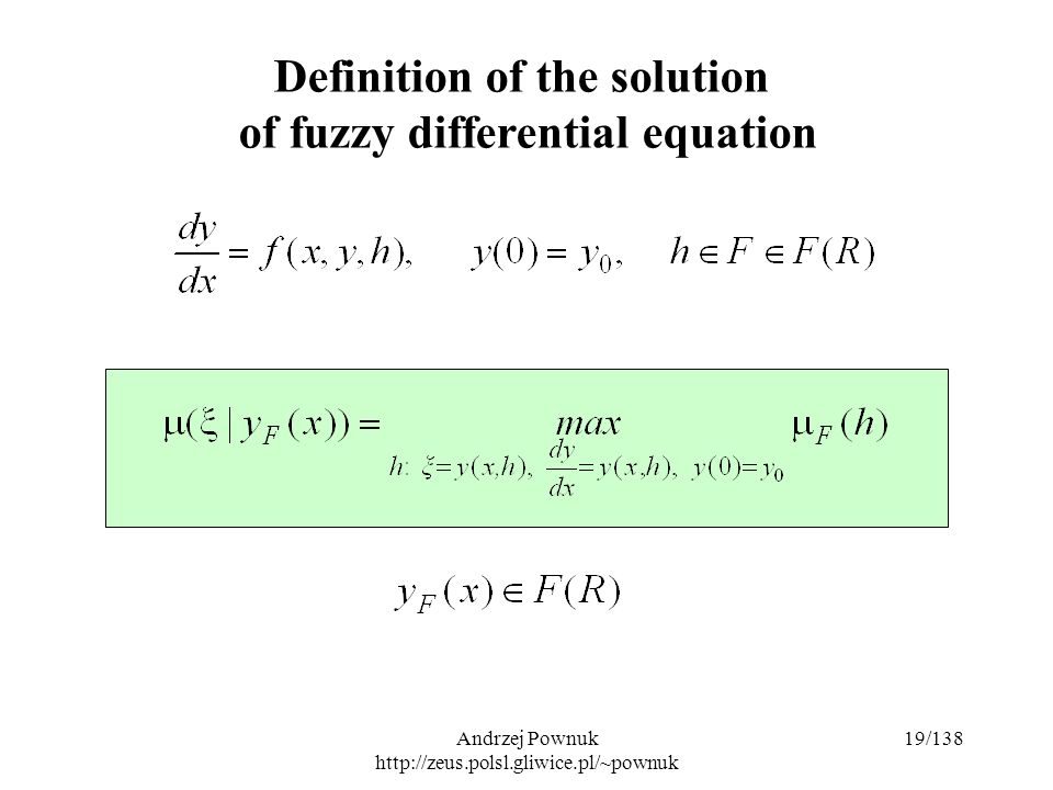 Andrzej Pownuk http://zeus.polsl.gliwice.pl/~pownuk 19/138 Definition of the solution of fuzzy differential equation