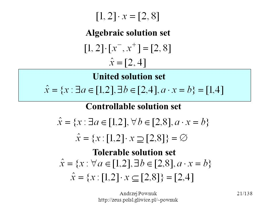 Andrzej Pownuk http://zeus.polsl.gliwice.pl/~pownuk 21/138 Algebraic solution set United solution set Controllable solution set Tolerable solution set