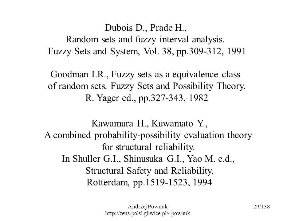Andrzej Pownuk http://zeus.polsl.gliwice.pl/~pownuk 29/138 Dubois D., Prade H., Random sets and fuzzy interval analysis.