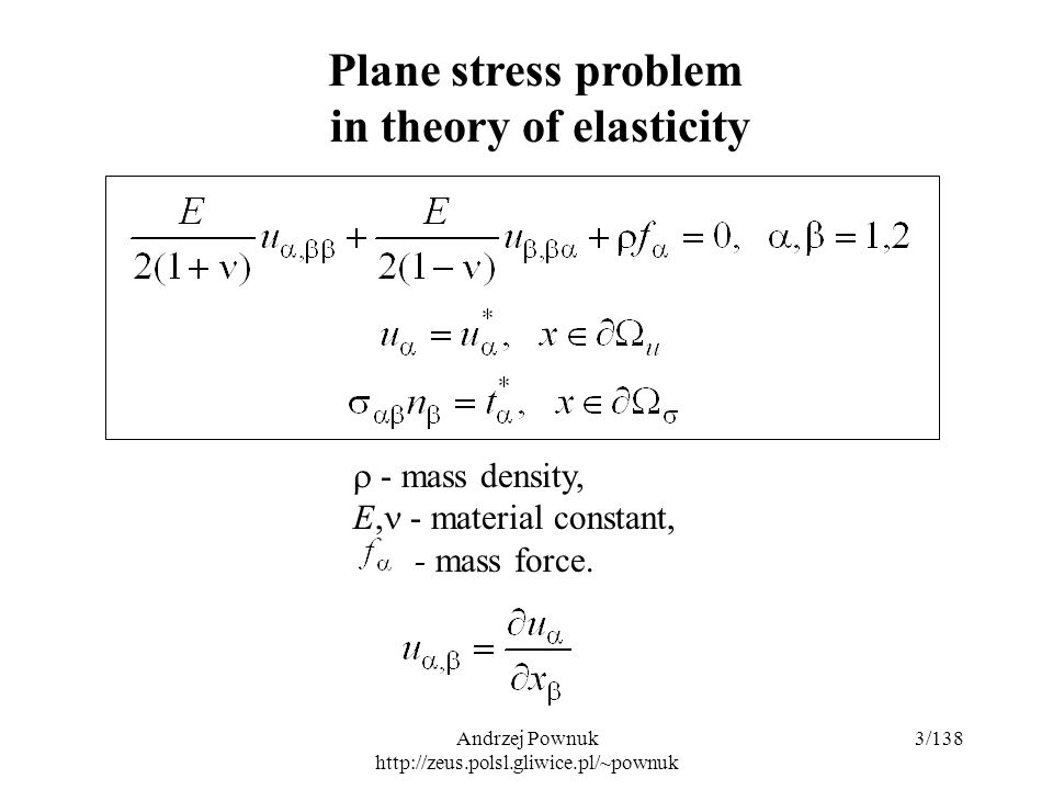 Andrzej Pownuk http://zeus.polsl.gliwice.pl/~pownuk 3/138 Plane stress problem in theory of elasticity  - mass density, E, - material constant, - mass force.