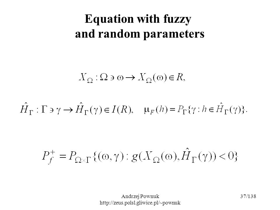 Andrzej Pownuk http://zeus.polsl.gliwice.pl/~pownuk 37/138 Equation with fuzzy and random parameters