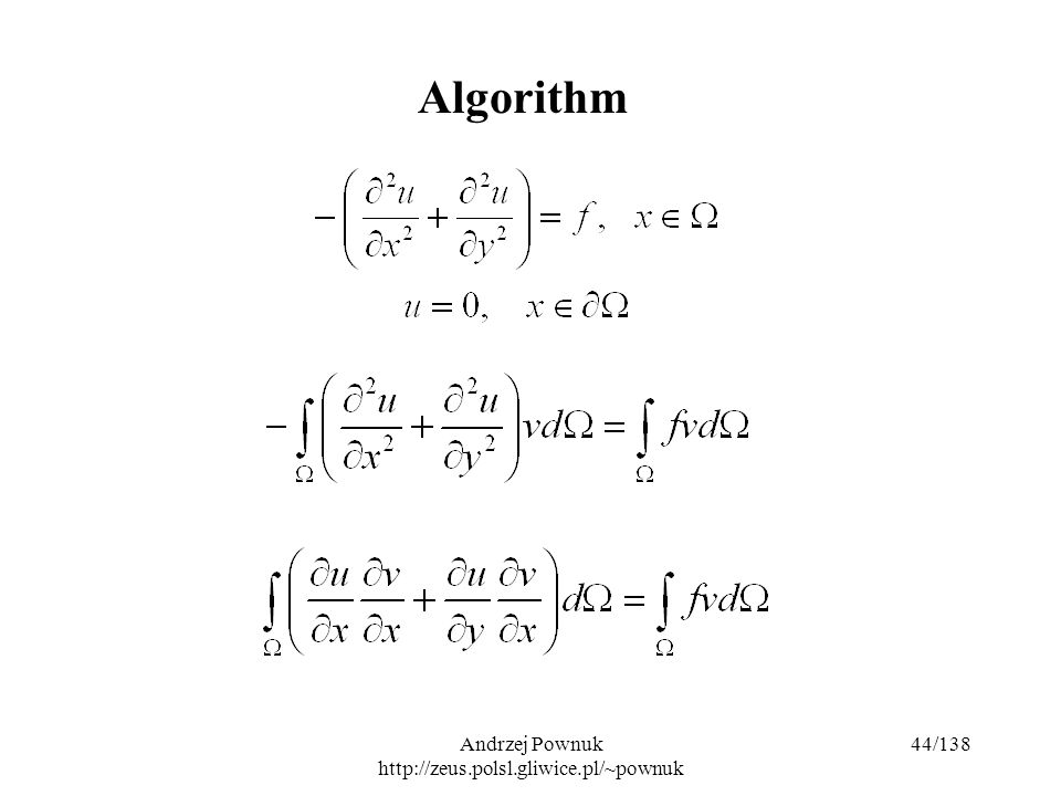 Andrzej Pownuk http://zeus.polsl.gliwice.pl/~pownuk 44/138 Algorithm