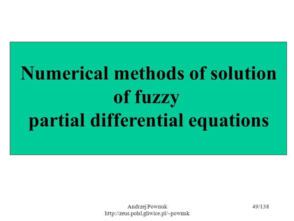 Andrzej Pownuk http://zeus.polsl.gliwice.pl/~pownuk 49/138 Numerical methods of solution of fuzzy partial differential equations
