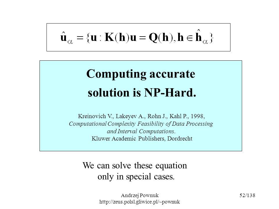 Andrzej Pownuk http://zeus.polsl.gliwice.pl/~pownuk 52/138 Computing accurate solution is NP-Hard.