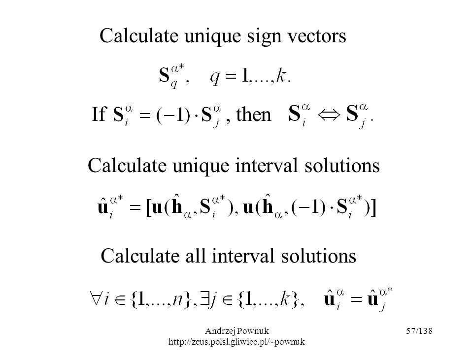 Andrzej Pownuk http://zeus.polsl.gliwice.pl/~pownuk 57/138 Calculate unique sign vectors If, then Calculate unique interval solutions Calculate all interval solutions