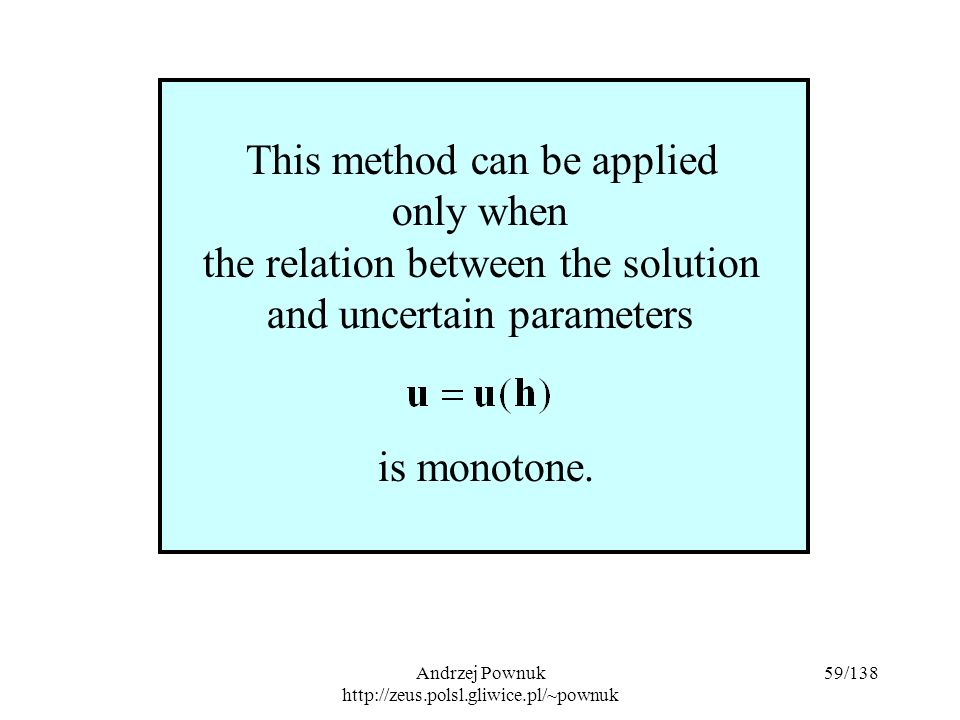 Andrzej Pownuk http://zeus.polsl.gliwice.pl/~pownuk 59/138 This method can be applied only when the relation between the solution and uncertain parameters is monotone.