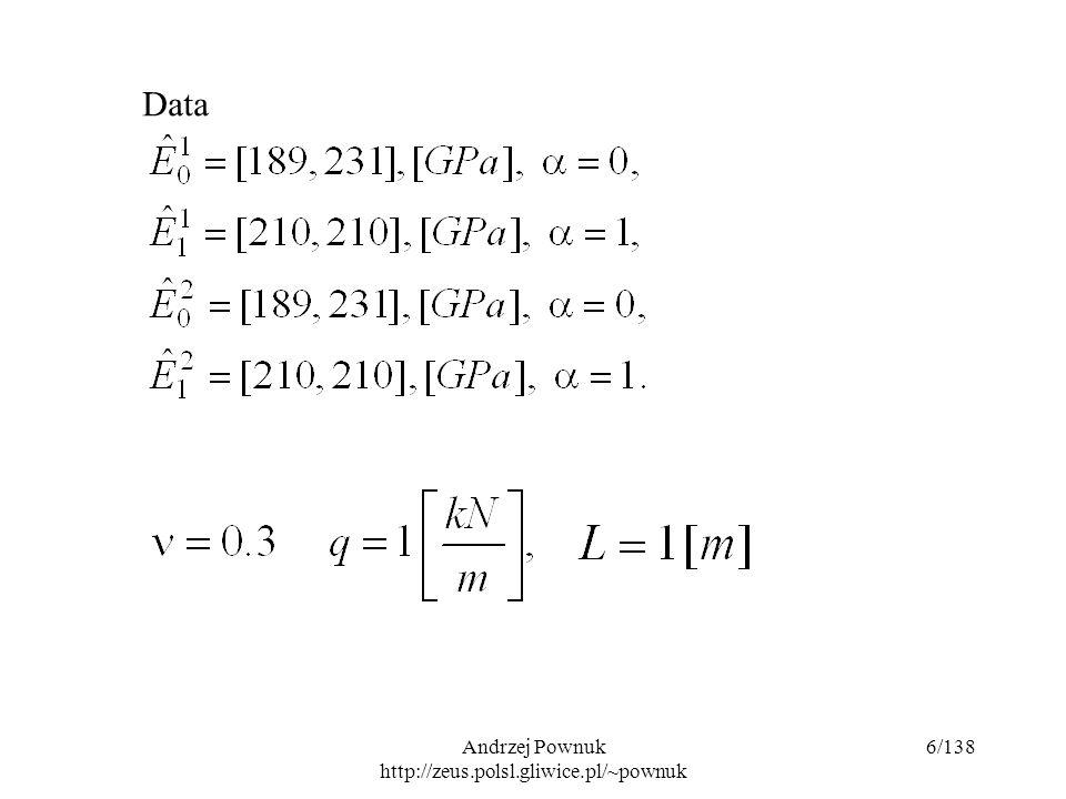Andrzej Pownuk http://zeus.polsl.gliwice.pl/~pownuk 117/138 Numerical example Uncertain parameters: E,A,J.