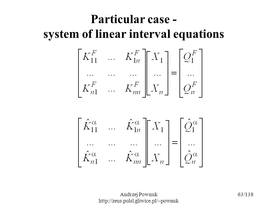 Andrzej Pownuk http://zeus.polsl.gliwice.pl/~pownuk 63/138 Particular case - system of linear interval equations