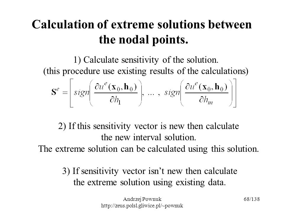 Andrzej Pownuk http://zeus.polsl.gliwice.pl/~pownuk 68/138 Calculation of extreme solutions between the nodal points.