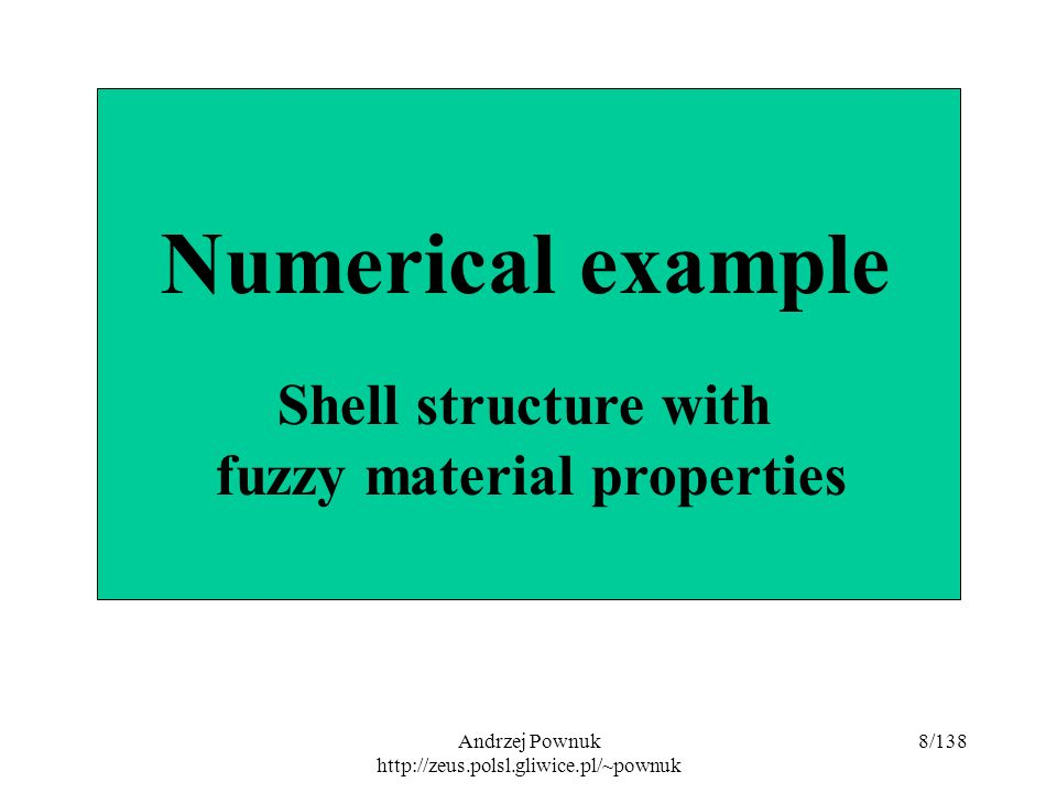 Andrzej Pownuk http://zeus.polsl.gliwice.pl/~pownuk 129/138 Valliappan S., Pham T.D., 1993, Fuzzy Finite Element Analysis of a Foundation on Elastic Soil Medium.