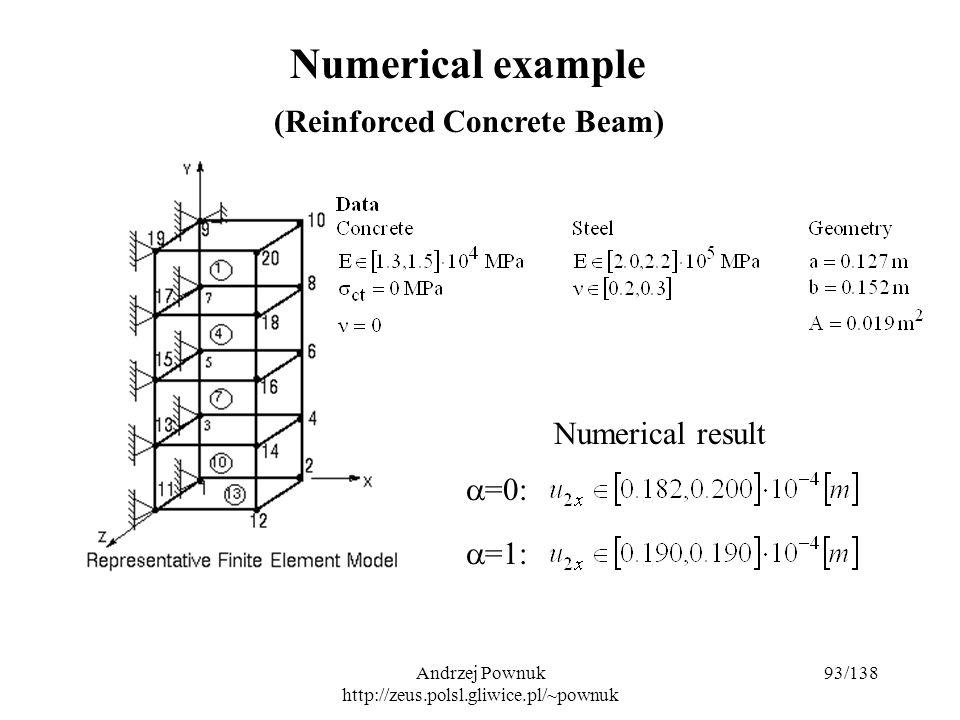 Andrzej Pownuk http://zeus.polsl.gliwice.pl/~pownuk 93/138 Numerical example (Reinforced Concrete Beam) Numerical result  =0:  =1:
