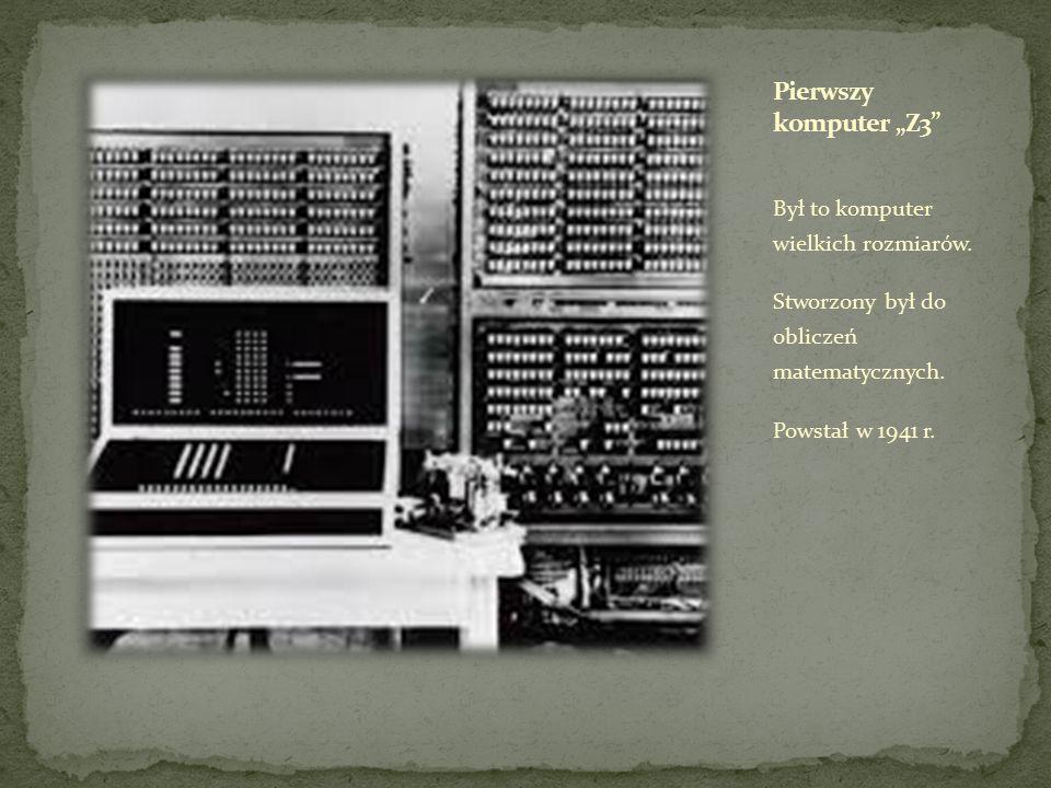 Był to komputer wielkich rozmiarów. Stworzony był do obliczeń matematycznych. Powstał w 1941 r.