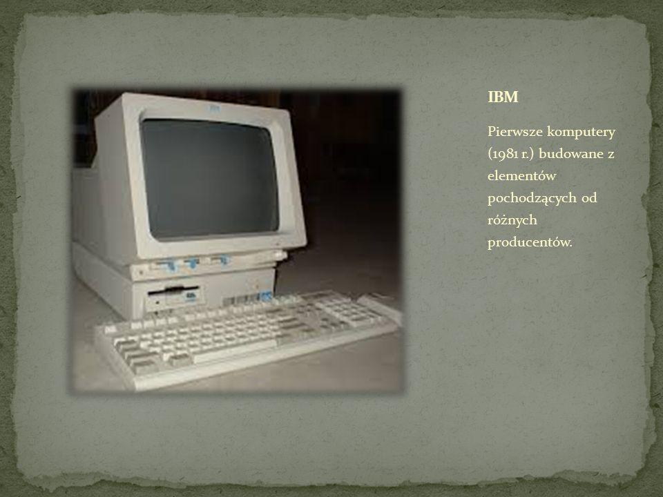 Pierwsze komputery (1981 r.) budowane z elementów pochodzących od różnych producentów.