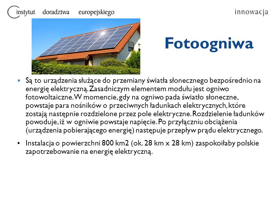 Fotoogniwa Są to urządzenia służące do przemiany światła słonecznego bezpośrednio na energię elektryczną. Zasadniczym elementem modułu jest ogniwo fot